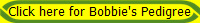 Click here for Bobbie's Pedigree
